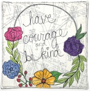 Have Courage; Be Kind
